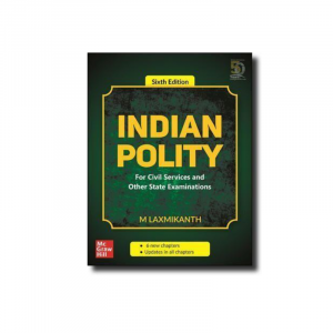 Indian Polity by M Laxmikant (6e) : For APSC, UPSC and other State Examinations