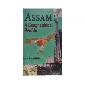 Assam: A Geographical Profile By Taher & Ahmed